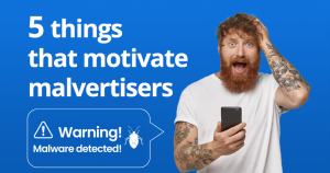 T things that motivate malvertisers